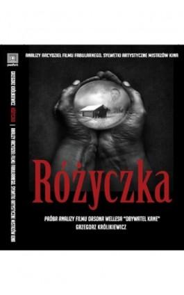 """Różyczka. Próba analizy filmu Orsona Wellesa """"""""Obywatel Kane"""""""" - Grzegorz Królikiewicz - Ebook - 978-83-8787-046-1"""
