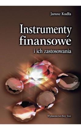 Instrumenty finansowe i ich zastosowania - Janusz Kudła - Ebook - 978-83-87251-08-6
