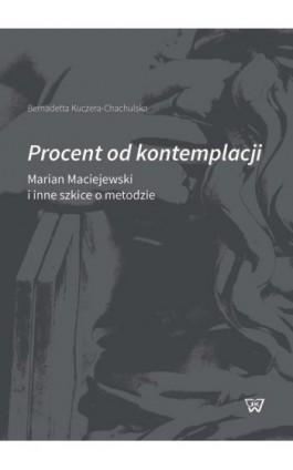 Procent od kontemplacji - Bernadetta Kuczera-Chachulska - Ebook - 978-83-8090-241-1