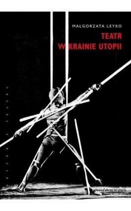 Teatr w krainie utopii - Małgorzata Leyko - Ebook - 978-83-7453-141-2