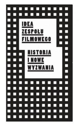 Idea zespołu filmowego. Historia i nowe wyzwania - Ebook - 978-83-87870-72-0