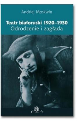 Teatr białoruski 1920-1930. Odrodzenie i zagłada - Andriej Moskwin - Ebook - 978-83-7798-177-1
