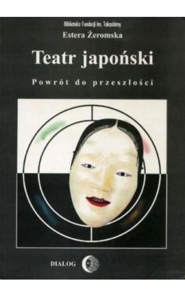 Teatr japoński. Powrót do przeszłości - Estera Żeromska - Ebook - 978-83-8002-093-1