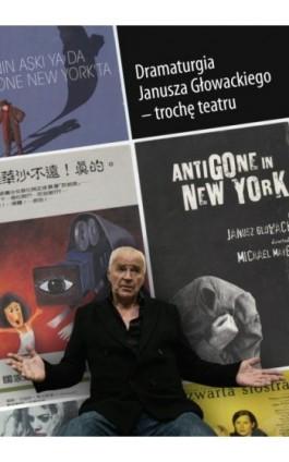 Dramaturgia Janusza Głowackiego - trochę teatru - Ebook - 978-83-7865-155-0