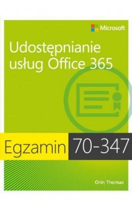 Egzamin 70-347 Udostępnianie usług Office 365 - Orin Thomas - Ebook - 978-83-7541-202-4