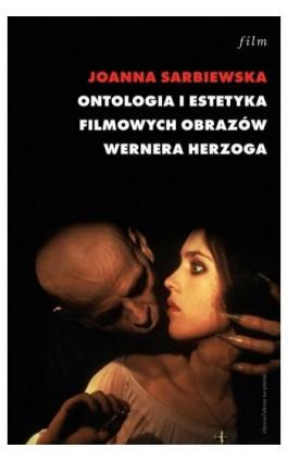 Ontologia i estetyka filmowych obrazów Wernera Herzoga - Joanna Sarbiewska - Ebook - 978-83-7453-273-0