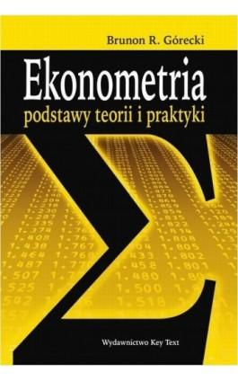 Ekonometria. Podstawy teorii i praktyki - Brunon R. Górecki - Ebook - 978-83-87251-13-0
