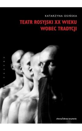 Teatr rosyjski XX wieku wobec tradycji. - Katarzyna Osińska - Ebook - 978-83-7453-173-3