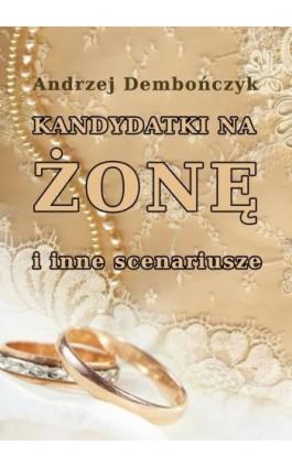 Kandydatki na żonę i inne scenariusze - Andrzej Dembończyk - Ebook - 978-83-7859-509-0
