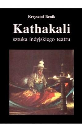 Kathakali - sztuka indyjskiego teatru - Krzysztof Renik - Ebook - 978-83-8002-335-2
