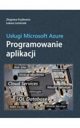 Usługi Microsoft Azure Programowanie aplikacji - Zbigniew Fryźlewicz - Ebook - 978-83-7541-201-7