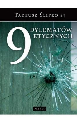 9 dylematów etycznych - Tadeusz Ślipko - Ebook - 978-83-61533-94-8