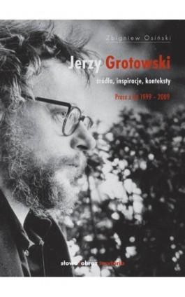 Jerzy Grotowski t. 2 Źródła inspiracje konteksty. Prace z lat 1999-2009 - Zbigniew Osiński - Ebook - 978-83-7453-336-2