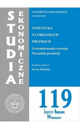 Turystyka na obszarach miejskich. Uwarunkowania rozwoju. Narzędzia promocji. SE 119 - Ebook