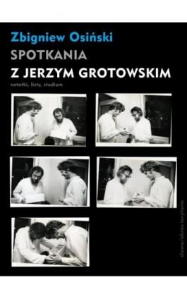 Spotkania z Jerzym Grotowskim - Zbigniew Osiński - Ebook - 978-83-7453-318-8