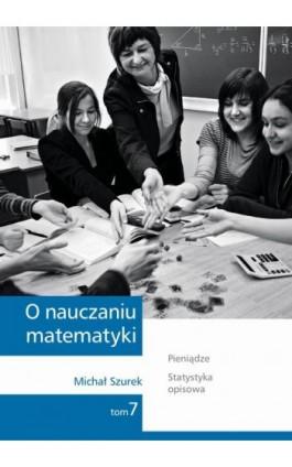 O nauczaniu matematyki. Wykłady dla nauczycieli i studentów. Tom 7 - Michał Szurek - Ebook - 978-83-7420-397-5