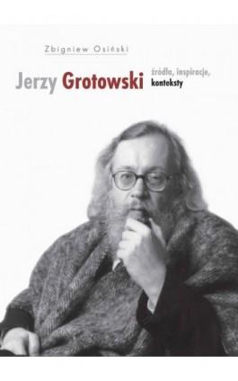 Jerzy Grotowski t.1 Źródła inspiracje konteksty - Zbigniew Osiński - Ebook - 978-83-7453-335-5