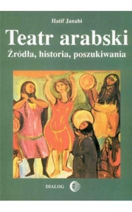 Teatr arabski. Źródła, historia, poszukiwania - Hatif Janabi - Ebook - 978-83-8002-440-3