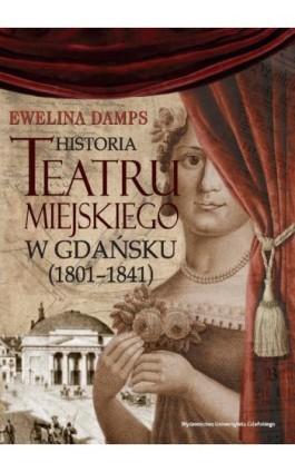 Historia teatru miejskiego w Gdańsku (1801-1841) - Ewelina Damps - Ebook - 978-83-7865-258-8