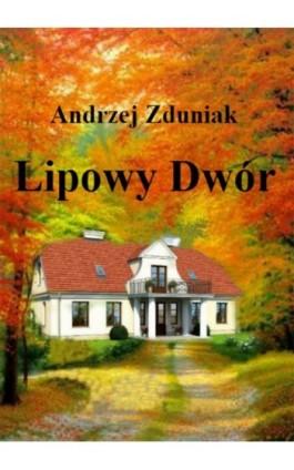 Lipowy dwór - Andrzej Zduniak - Ebook - 978-83-272-4270-9