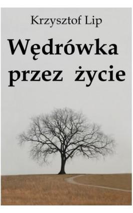 Wędrówka przez życie - Krzysztof Lip - Ebook - 978-83-62480-79-1