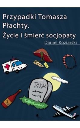 Przypadki Tomasza Płachty - Daniel Koziarski - Ebook - 978-83-7779-108-0
