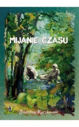 Mijanie czasu - Stanisław Kuczkowski - Ebook - 978-83-7900-056-2