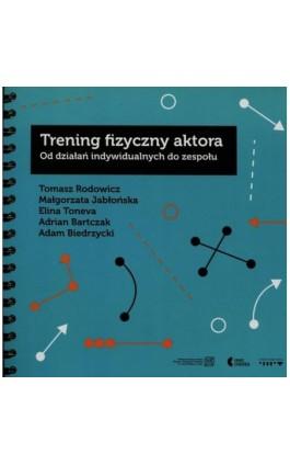 Trening fizyczny aktora - Tomasz Rodowicz - Ebook - 978-83-87870-94-2