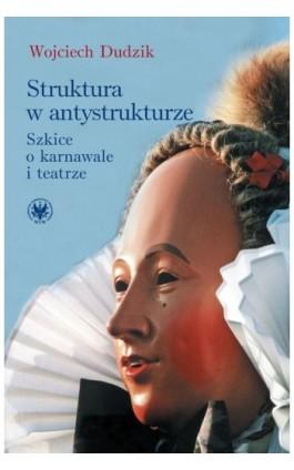 Struktura w antystrukturze - Wojciech Dudzik - Ebook - 978-83-235-2184-6