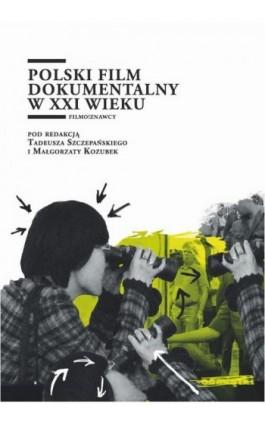 Polski film dokumentalny w XXI wieku - Ebook - 978 83 65501 21 9