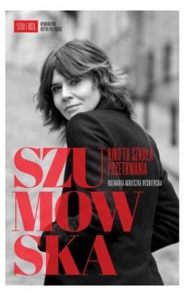 Szumowska Kino to szkoła przetrwania - Agnieszka Wiśniewska - Ebook - 978-83-62467-60-0