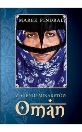 W cieniu minaretów. Oman - Marek Pindral - Ebook - 978-83-7823-657-3