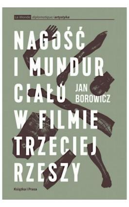 Nagość i mundur. Ciało w filmie Trzeciej Rzeszy - Jan Borowicz - Ebook - 978-83-65304-22-3