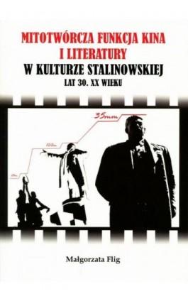 Mitotwórcza funkcja kina i literatury w kulturze stalinowskiej lat 30. XX wieku - Małgorzata Kulig - Ebook - 978-83-7638-415-3