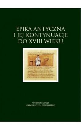 Epika antyczna i jej kontynuacje do XVIII wieku - Ebook - 978-83-7865-643-2