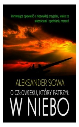 O człowieku, który patrzył w niebo - Aleksander Sowa - Ebook - 978-83-945444-5-4