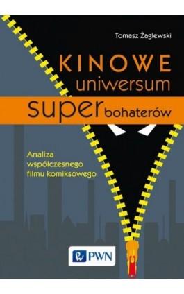 Kinowe uniwersum superbohaterów - Tomasz Żaglewski - Ebook - 978-83-01-19423-9