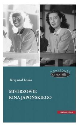 Mistrzowie kina japońskiego - Krzysztof Loska - Ebook - 978-83-242-2565-1