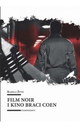 Film noir i kino braci Coen - Kamila Żyto - Ebook - 978-83-8088-529-5