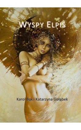 Wyspy Elpis - Katarzyna Gołąbek - Ebook - 978-83-63080-47-1