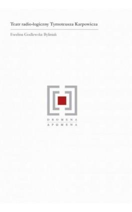 Teatr radio-logiczny Tymoteusza Karpowicza - Ewelina Godlewska-Byliniak - Ebook - 978-83-235-2185-3