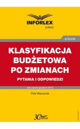 KLASYFIKACJA BUDŻETOWA PO ZMIANACH pytania i odpowiedzi - Piotr Wieczorek - Ebook - 978-83-7440-987-2