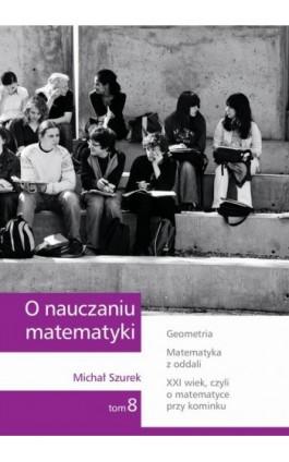 O nauczaniu matematyki. Wykłady dla nauczycieli i studentów. Tom 8 - Michał Szurek - Ebook - 978-83-7420-398-2