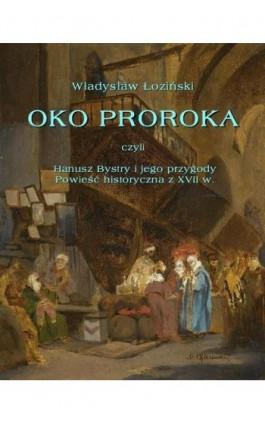 Oko proroka czyli Hanusz Bystry i jego przygody. Powieść przygodowa z XVII w. - Władysław Łoziński - Ebook - 978-83-7950-072-7