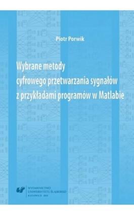 Wybrane metody cyfrowego przetwarzania sygnałów z przykładami programów w Matlabie - Piotr Porwik - Ebook - 978-83-8012-484-4