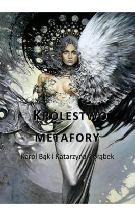 Królestwo metafory - Katarzyna Gołąbek - Ebook - 978-83-63080-45-7