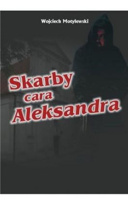 Skarby cara Aleksandra - Wojciech Motylewski - Ebook - 978-83-7900-421-8