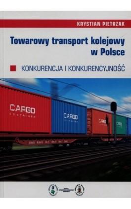 Towarowy transport kolejowy w Polsce - Krystian Pietrzak - Ebook - 978-83-7798-334-8