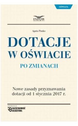 Dotacje oświatowe po zmianach - Agata Piszko - Ebook - 978-83-7440-958-2