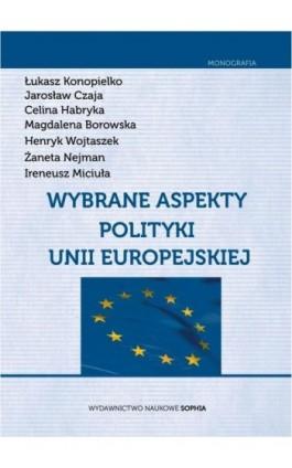 Wybrane aspekty polityki Unii Europejskiej - Łukasz Konopielko - Ebook - 978-83-65357-03-8
